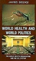 World Health and World Politics: The World Health Organization and the Un System