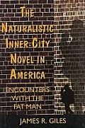 The Naturalistic Inner-City Novel in America: Encounters with the Fat Man