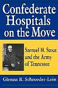 Confederate Hospitals On The Move: Samuel H. Stout & The Army Of Tennessee by R. Glenna Lein-schroeder