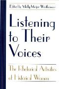 Listening to Their Voices: The Rhetorical Activities of Historical Women