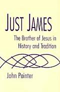 Just James The Brother of Jesus in History & Tradition