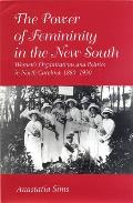 Power of Femininity in the New South Womens Organizations & Politics in North Carolina 1880 1930