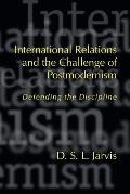 International Relations and the Challenge of Postmodernism: Defending the Discipline