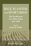 Rice Planter and Sportsman: The Recollections of J. Motte Alston, 1821 1909