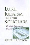 Luke, Judaism, and the Scholars: Critical Approaches to Luke-Acts