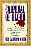 Carnival Of Blood: Dueling, Lynching, & Murder In South Carolina, 1880-1920 by John Hammond Moore