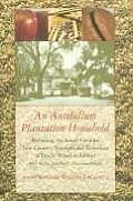 An Antebellum Plantation Household: Including The South Carolina Low Country Receipts & Remedies Of Emily... by Anne Sinkler Whaley Leclercq