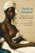 Paths to Freedom: Manumission in the Atlantic World