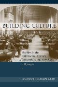 Building Culture: Studies in the Intellectual History of Industrializing America, 1867-1910