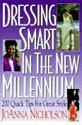 Dressing Smart in the New Millennium 200 Quick Tips for Great Style