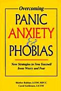 Overcoming Panic, Anxiety and Phobias: New Strategies to Free Yourself from Worry and Fear