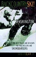 Backcountry Ski! Washington: The Best Trails & Descents for Free-Heelers & Snowboarders