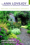 The Ann Lovejoy Handbook of Northwest Gardening: Natural Care and Sustainable Design