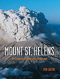 Mount St. Helens: The Eruption and Recovery of a Volcano