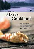 New Alaska Cookbook Recipes from the Last Frontiers Best Chefs
