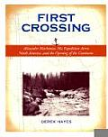 First Crossing Alexander MacKenzie His Expedition Across North America & the Opening of the Continent