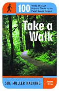 Take a Walk 100 Walks Through Natural Places in the Puget Sound Region