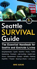 Seattle Survival Guide 4th Edition The Essential Handbook for Seattle & Eastside Living