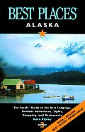Best Places Alaska: The Locals' Guide to the Best Lodgings, Outdoor Adventures, Sights, Shopping, and Restaurants (Best Places Alaska)