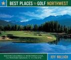 Best Places to Golf Northwest: British Columbia to Northern Utah, the Western Rockies to the Pacific (Best Places to Golf Northwest)
