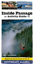 Inside Passage Activity Guide Exploring Major Ports of Call in Southeast Alaska