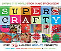 Super Crafty Over 75 Amazing How To Projects