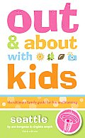 Out & About With Kids Seattle 3RD Edition