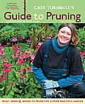 Cass Turnbulls Guide to Pruning What When Where & How to Prune for a More Beautiful Garden 2nd Edition