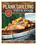 The Plank Grilling Cookbook: Infuse Food with More Flavor Using Wood Planks Cover