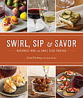 Swirl, Sip &amp; Savor: Northwest Wine and Small Plate Pairings Cover