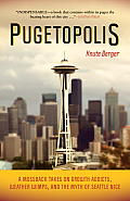 Pugetopolis: A Mossback Takes on Growth Addicts, Weather Wimps, and the Myth of Seattle Nice
