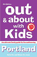 Out and About with Kids Portland: The Ultimate Family Guide for Fun and Learning, 4th Edition