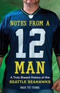 Notes from a 12 Man: A Truly Biased History of the Seattle Seahawks Cover