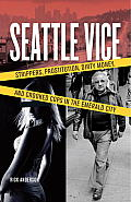 Seattle Vice: Strippers, Prostitution, Dirty Money, and Narcotics in the Emerald City Cover