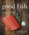 Good Fish: Sustainable Seafood Recipes from the Pacific Coast Cover