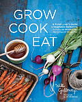 Grow Cook Eat: A Food Lover's Guide to Vegetable Gardening, Including 50 Recipes, Plus Harvesting and Storage Tips Cover