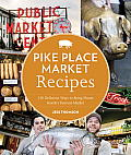 Pike Place Market Recipes: 130 Delicious Ways to Bring Home Seattle's Famous Market Cover
