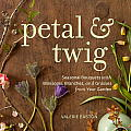 Petal and Twig: Seasonal Bouquets with Blossoms, Branches, and Grasses from Your Garden Cover