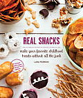 Real Snacks: Make Your Favorite Childhood Treats Without All the Junk Cover
