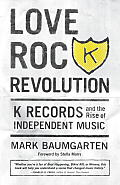 Love Rock Revolution: K Records and the Rise of Independent Music Cover