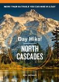 Day Hike! North Cascades, 3rd Edition: The Best Trails You Can Hike in a Day (Day Hike!)