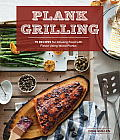 Plank Grilling 75 Recipes for Infusing Food with Flavor Using Wood Planks