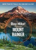 Day Hike! Mount Rainier, 3rd Edition: The Best Trails You Can Hike in a Day (Day Hike!)