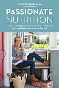 Passionate Nutrition A Guide to Eating Abundantly & Harnessing the Healing Power of Food