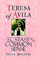 Teresa of Avila: Ecstasy and Common Sense