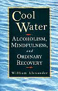 Cool Water: Alcoholism, Mindfulness, and Ordinary Recovery Cover