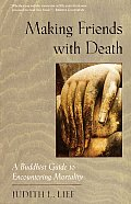 Making Friends with Death A Buddhist Guide to Encountering Mortality