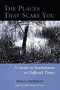 The Places That Scare You: A Guide to Fearlessness in Difficult Times Cover