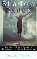 Shadow Dance Liberating The Power & Creativity of Your Dark Side