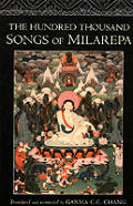Hundred Thousand Songs of Milarepa The Life Story & Teaching of the Greatest Poet Saint Ever to Appear in the History of Buddhism